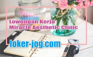 Lowongan Kerja Miracle Aesthetic Clinic