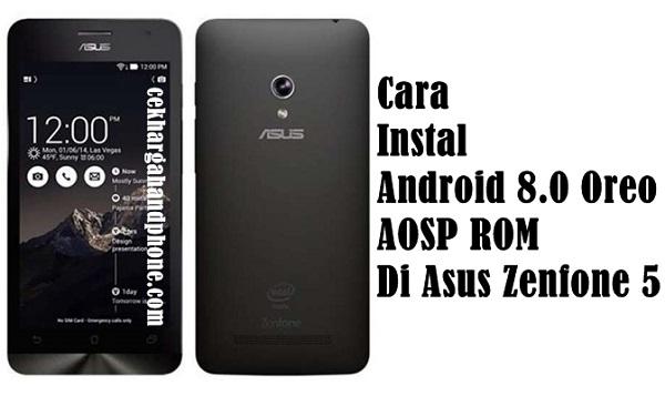 Cara Instal Android 8.0 Oreo AOSP ROM Di Asus Zenfone 5
