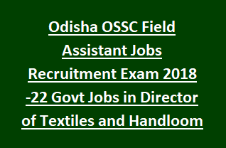 Odisha OSSC Field Assistant Jobs Recruitment Exam 2018 Notification-22 Govt Jobs in Director of Textiles and Handloom
