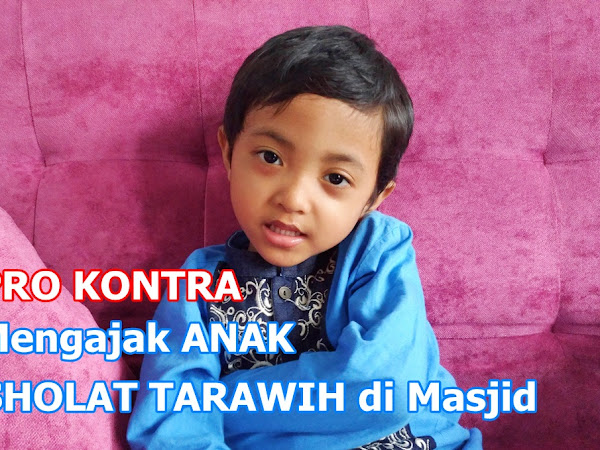 PRO KONTRA Mengajak Anak Sholat Tarawih di Masjid