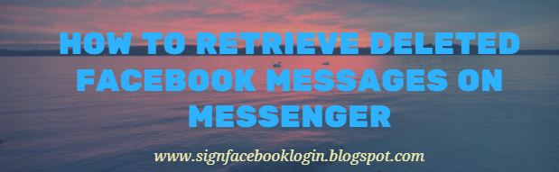 How To Retrieve Deleted Facebook Messages On Messenger