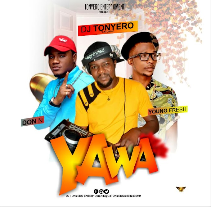 [Music] Dj Tonyero Feat. Don N x Young Fresh - Yawa (Download Mp3