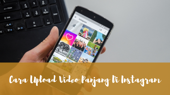 Cara Upload Video Panjang Di Instagram
