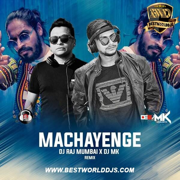 Machayenge (Remix) - DJ RAJ MUMBAI X DJ MK