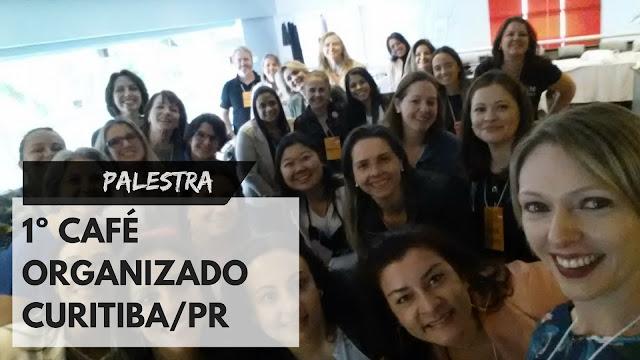 Como foi o Café Organizado em Curitiba?