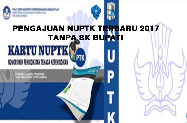 Link dan Cara Pengajuan NUPTK Tanpa SK Bupati Bulan Juni 2017