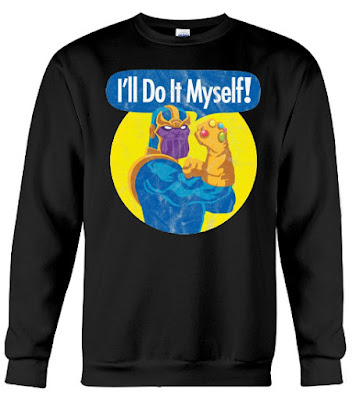 Thanos I'll Do It Myself T Shirt Hoodie Sweatshirt