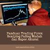 Panduan Trading Forex Scalping Paling Mudah dan Super Akurat
