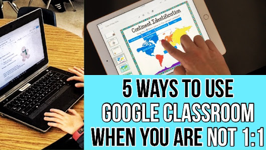 5 ways to use Google Classroom if you are not 1:1