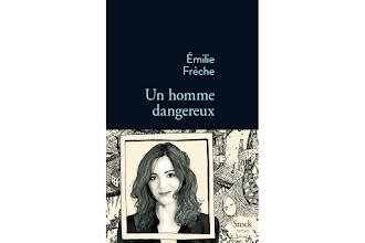 Lundi Librairie : Un homme dangereux - Emilie Frèche