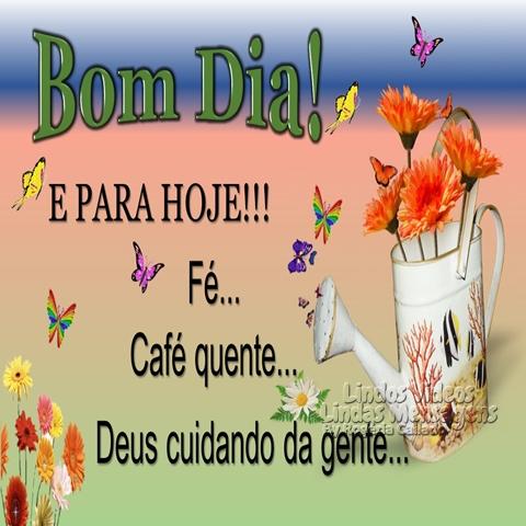 E PARA HOJE!!!  Fé...  Café quente...  Deus cuidando da gente... Bom Dia