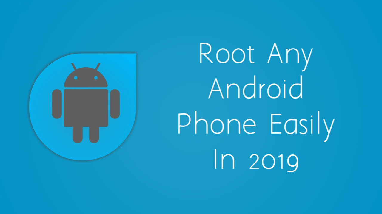ROOT ANY ANDROID PHONE EASILY WITHOUT PC IN 2019
