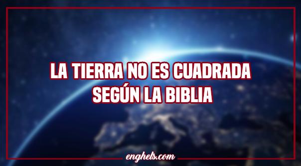 La tierra no es cudrada biblia