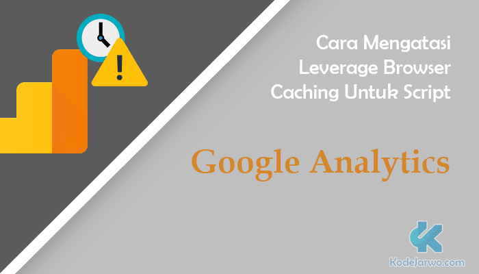 Cara Mengatasi Leverage Browser Caching Dari Script Google Analytics