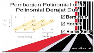 Pembagian Polinomial oleh Polinomial Derajat Dua Dengan Cara Bersusun, Horner, dan Horner – Kino