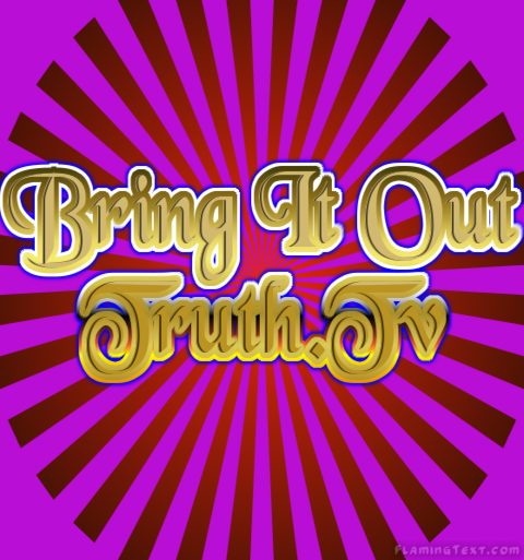 Bring it out Truth TV