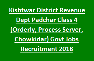 Kishtwar District Revenue Dept Padchar Class 4 (Orderly, Process Server, Chowkidar) Govt Jobs Recruitment 2018 Notification