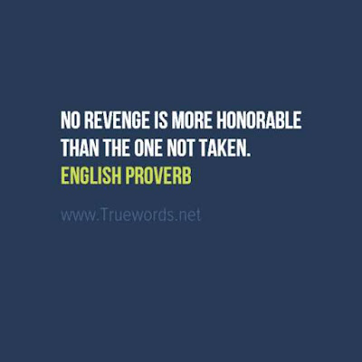 No revenge is more honorable than the one not taken