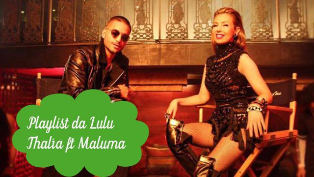 Playlist da Lulu:  Desde Esa noche - Thalía ft Maluma