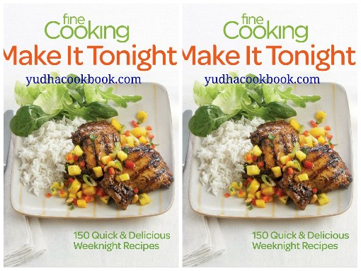 Download ebook Fine Cooking Make It Tonight : 150 Quick & Delicious Weeknight Recipes