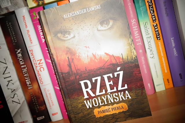 """""""Rzeź Wołyńska. Pamięć piekła"""" Aleksander Ławski"""