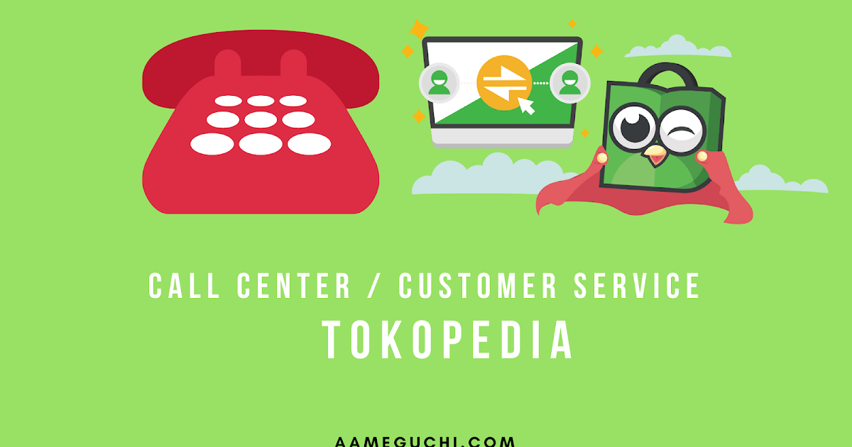 Berapa Nomor Call Center Tokopedia Aam Eguchi