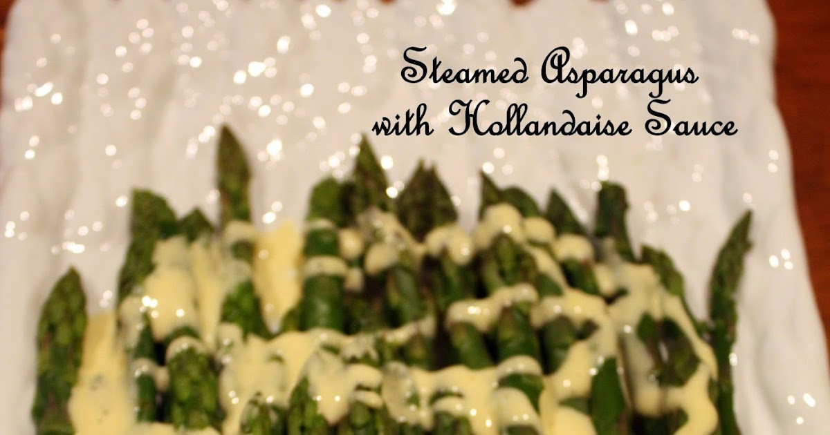 Fleur De Lolly Steamed Asparagus With Hollandaise Sauce
