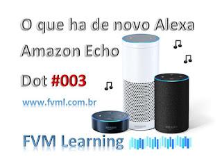 O que ha de novo Alexa - Amazon Echo Dot #003