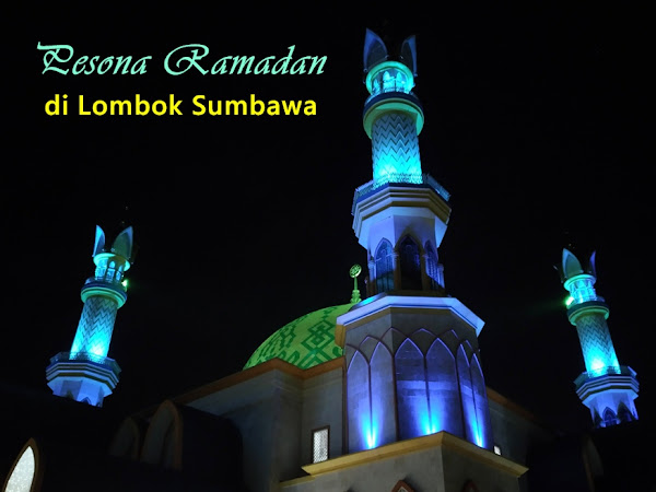 Travelling ke Lombok di Bulan Ramadan? Why Not