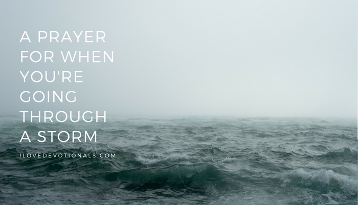 A prayer for when youre going through a storm i love devotionals a prayer for when youre going through a storm fandeluxe Choice Image