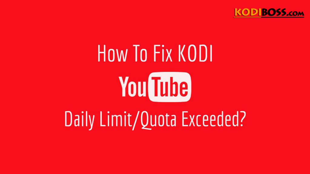 How To Fix Youtube Quota Limit Exceeded Error On Kodi (Kodi