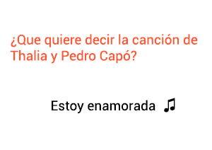Significado de la canción Estoy Enamorada Thalía Pedro Capó.