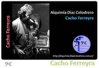 Cacho Ferreyra - Alquimia Diaz Colodrero
