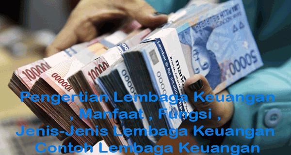 Pengertian, Manfaat, Fungsi, Dan Jenis-Jenis Lembaga Keuangan Di Indonesia Beserta Contohnya