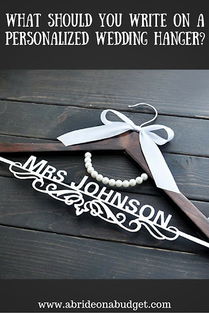 Want a personalized wedding hanger but you're not sure what to write on it? Get five great ideas at www.abrideonabudget.com.