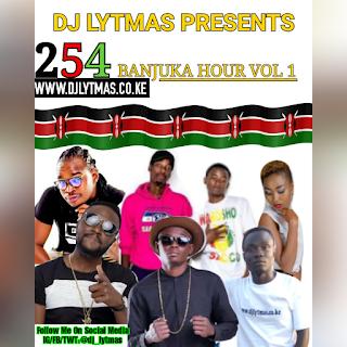 Kenyan Mix 2019 by DJ LYTMAS - 254 BANJUKA HOUR VOL 1