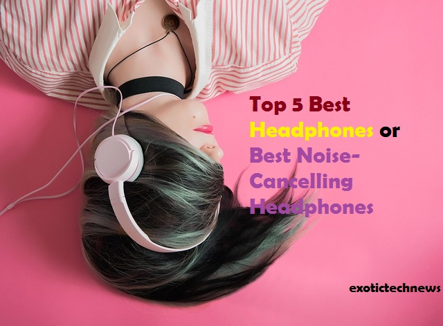 Top 5 Best Headphones | Best Noise-Cancelling Headphones