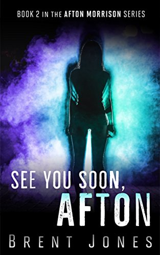 See You Soon, Afton (Afton Morrison Book 2) by Brent Jones