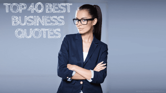 Top 40 Best Business Quotes. Here comes the Sweetest of it all you have been waiting for. So just enjoy them and make sure you comment at the end of it all.