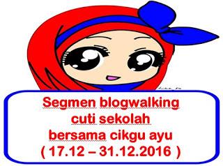 SEGMEN blogwalking CUTI SEKOLAH bersama cikgu ayu