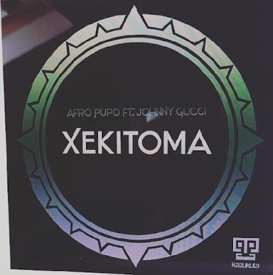 Afro Pupo Ft. Johnny Gucci - Xekitoma