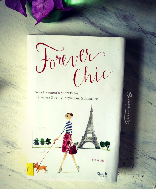 A review of Tish Jett's book Forever Chic, Frenchwomen's Secrets for Timeless Beauty, Style and Substance, by a French beauty enthusiast living in the USA.