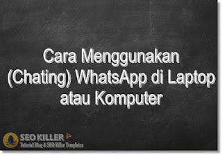 2 Cara Menggunakan WhatsApp di Laptop atau Komputer