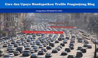 Cara dan Upaya Mendapatkan Traffic Pengunjung Blog