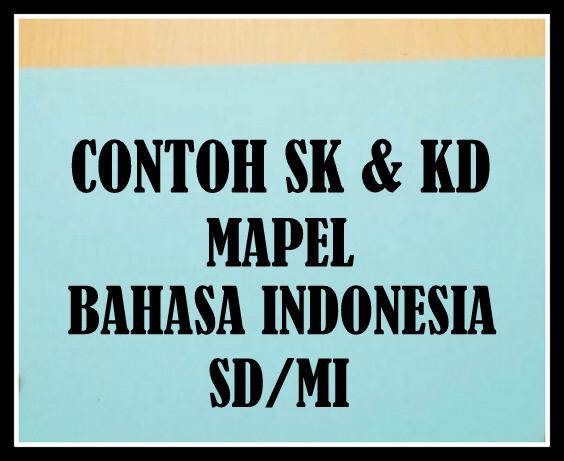 Download SK & KD Mapel Bahasa Indonesia SD/MI Terbaru