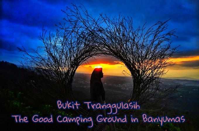 Bukit Tranggulasih: The Good Camping Ground in Banyumas