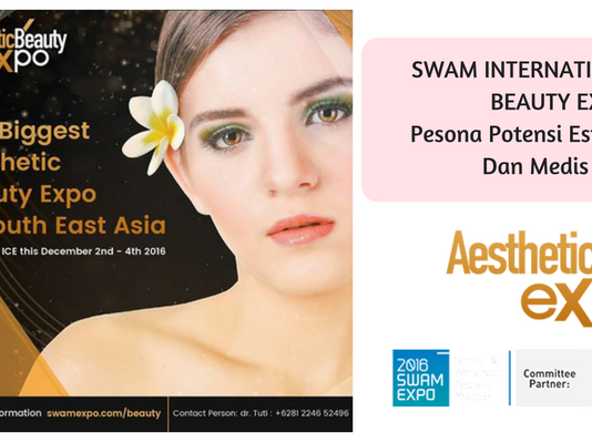 SWAM INTERNATIONAL AESTHETIC BEAUTY EXPO 2106 Pesona Potensi Estetika Kecantikan Dan Medis Indonesia
