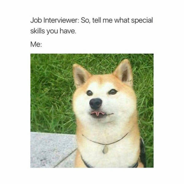 Job interviewer - So, tell me what special skills you have.