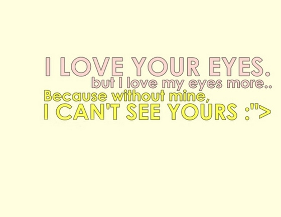 I Love Your Eyes But I Love My Eyes More Saying Pictures