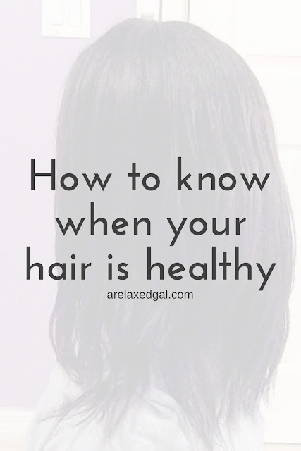 How to know when your hair is healthy | @arelaxedgal